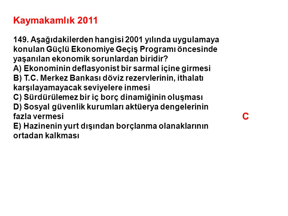 Kaymakamlık 2011 149. Aşağıdakilerden hangisi 2001 yılında uygulamaya. konulan Güçlü Ekonomiye Geçiş Programı öncesinde.