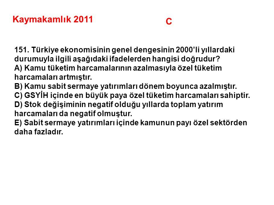Kaymakamlık 2011 C. 151. Türkiye ekonomisinin genel dengesinin 2000'li yıllardaki durumuyla ilgili aşağıdaki ifadelerden hangisi doğrudur