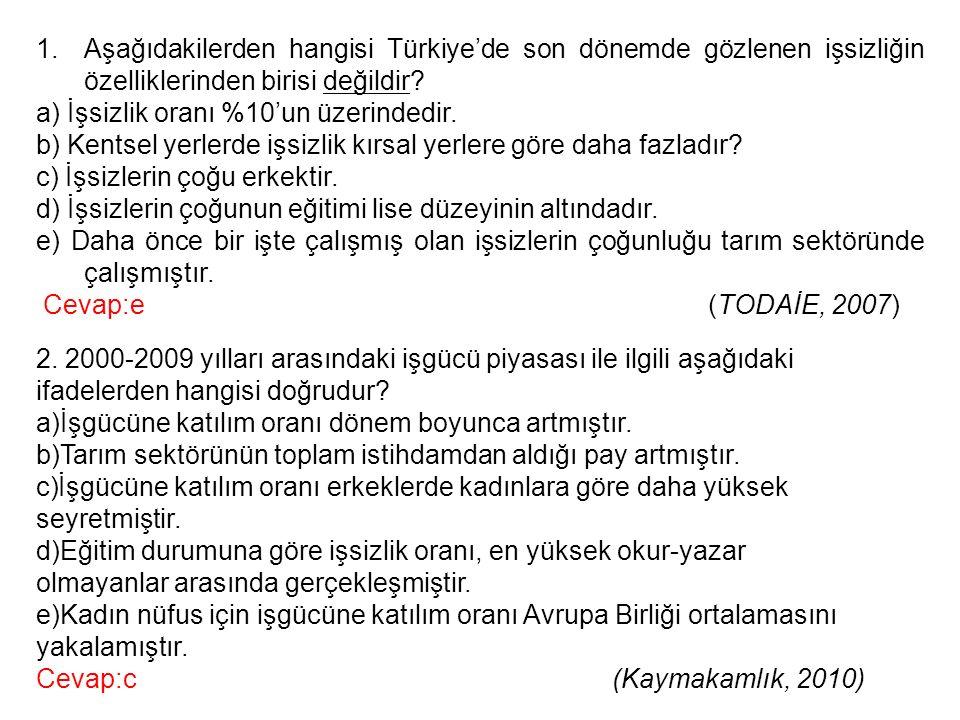 Aşağıdakilerden hangisi Türkiye'de son dönemde gözlenen işsizliğin özelliklerinden birisi değildir