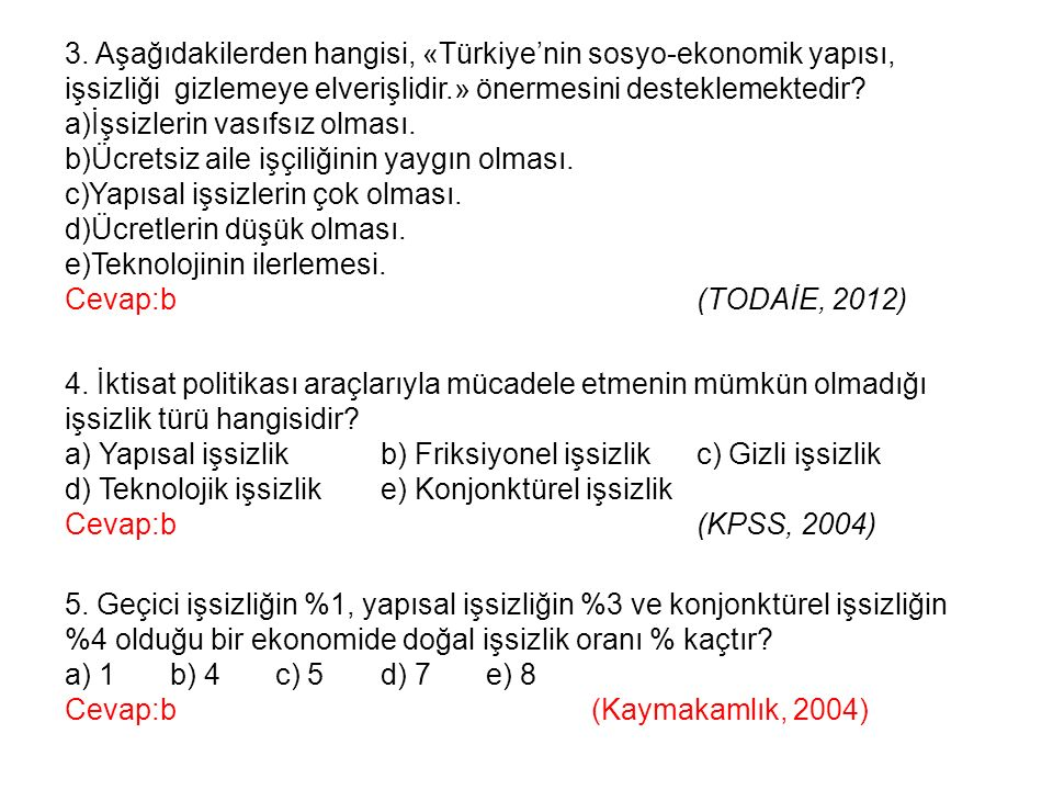 3. Aşağıdakilerden hangisi, «Türkiye'nin sosyo-ekonomik yapısı, işsizliği gizlemeye elverişlidir.» önermesini desteklemektedir