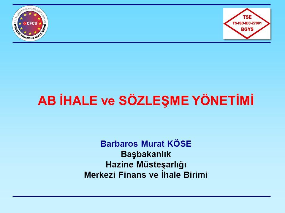 AB İHALE ve SÖZLEŞME YÖNETİMİ Barbaros Murat KÖSE Başbakanlık Hazine Müsteşarlığı Merkezi Finans ve İhale Birimi