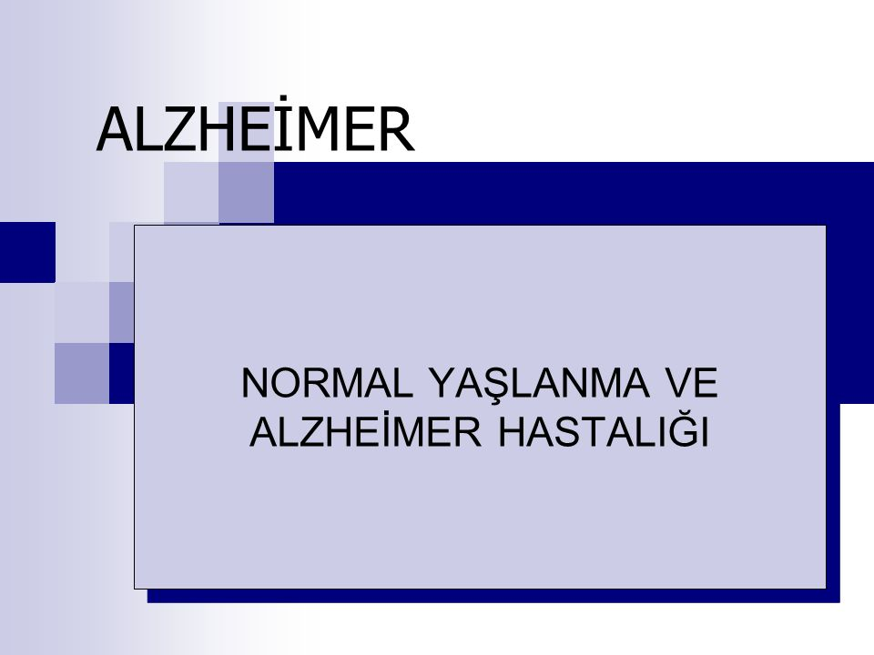 NORMAL YAŞLANMA VE ALZHEİMER HASTALIĞI
