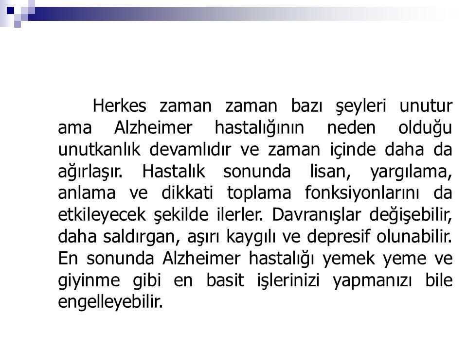 Herkes zaman zaman bazı şeyleri unutur ama Alzheimer hastalığının neden olduğu unutkanlık devamlıdır ve zaman içinde daha da ağırlaşır.