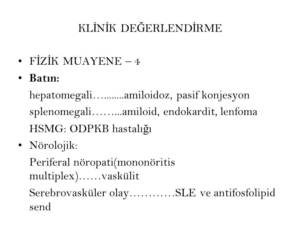 KLİNİK DEĞERLENDİRME FİZİK MUAYENE – 4. Batın: hepatomegali…........amiloidoz, pasif konjesyon. splenomegali……...amiloid, endokardit, lenfoma.