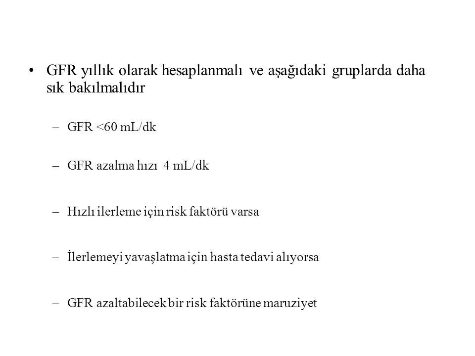 GFR yıllık olarak hesaplanmalı ve aşağıdaki gruplarda daha sık bakılmalıdır