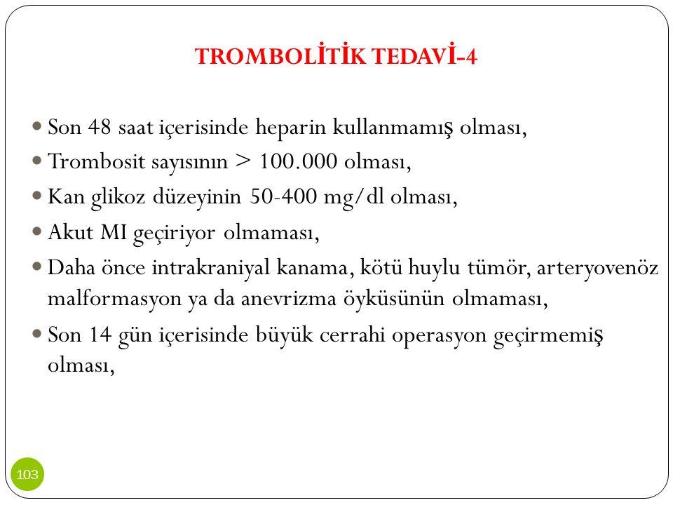 TROMBOLİTİK TEDAVİ-4 Son 48 saat içerisinde heparin kullanmamış olması, Trombosit sayısının > 100.000 olması,