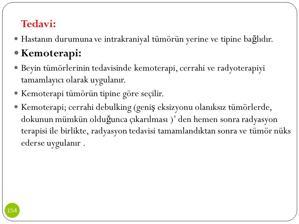 Tedavi: Hastanın durumuna ve intrakraniyal tümörün yerine ve tipine bağlıdır. Kemoterapi: