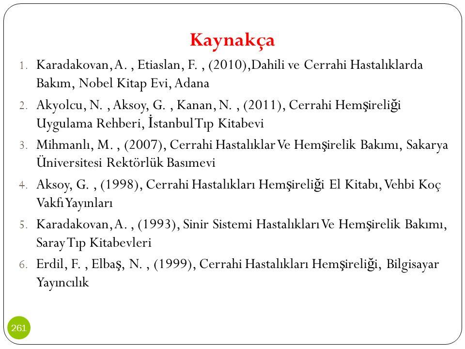 Kaynakça Karadakovan, A. , Etiaslan, F. , (2010),Dahili ve Cerrahi Hastalıklarda Bakım, Nobel Kitap Evi, Adana.