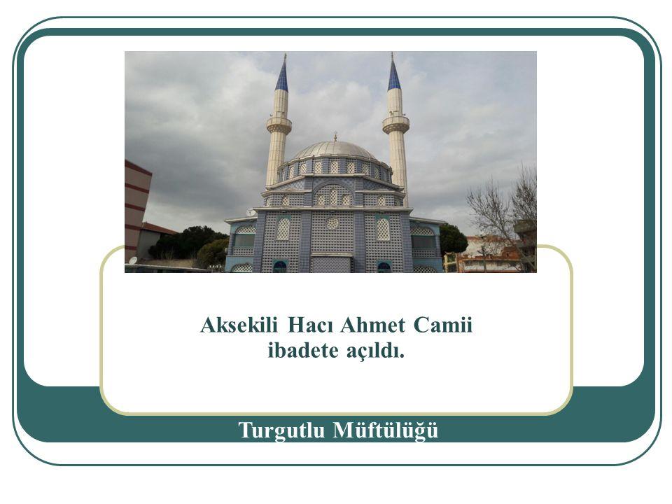 Aksekili Hacı Ahmet Camii ibadete açıldı.