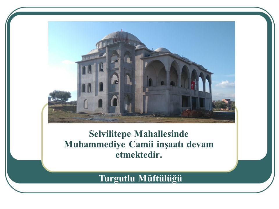 . Selvilitepe Mahallesinde Muhammediye Camii inşaatı devam etmektedir.