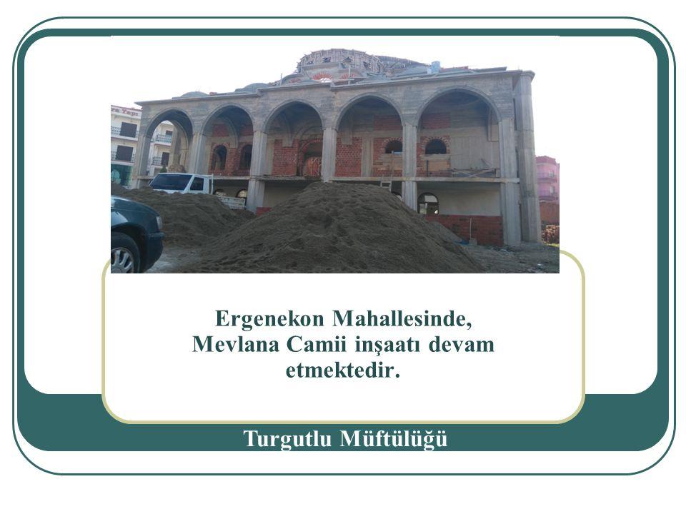 Ergenekon Mahallesinde, Mevlana Camii inşaatı devam etmektedir.
