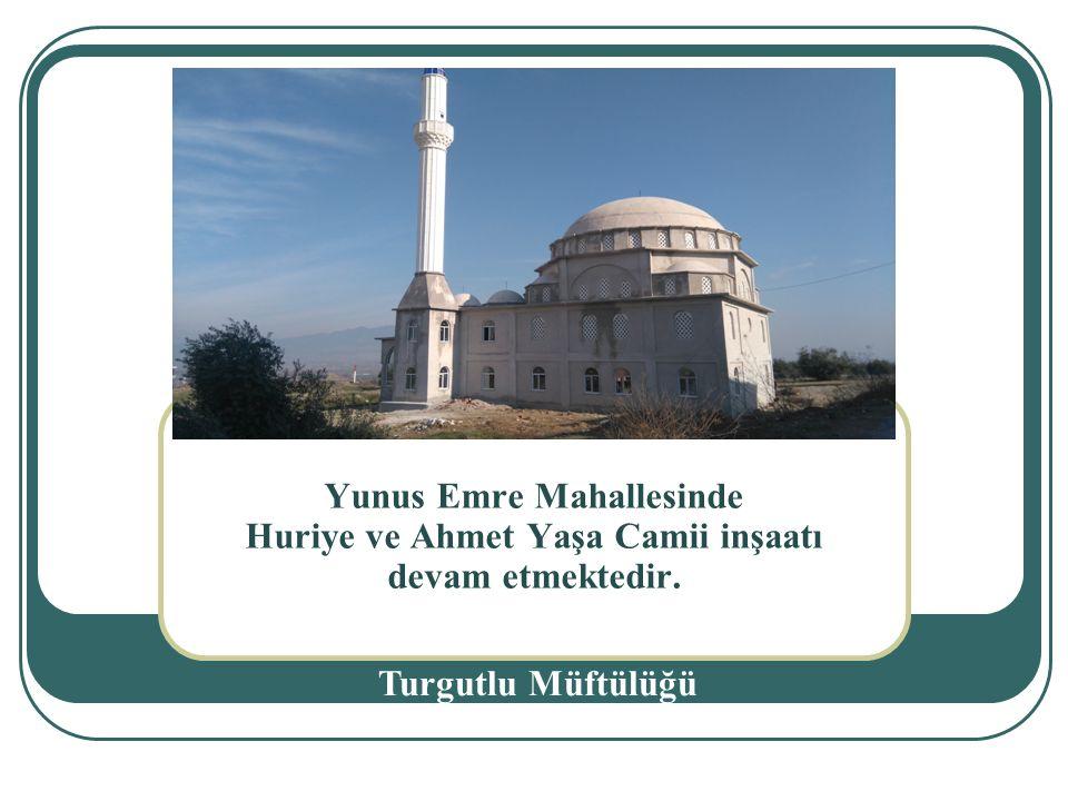 Yunus Emre Mahallesinde Huriye ve Ahmet Yaşa Camii inşaatı devam etmektedir.
