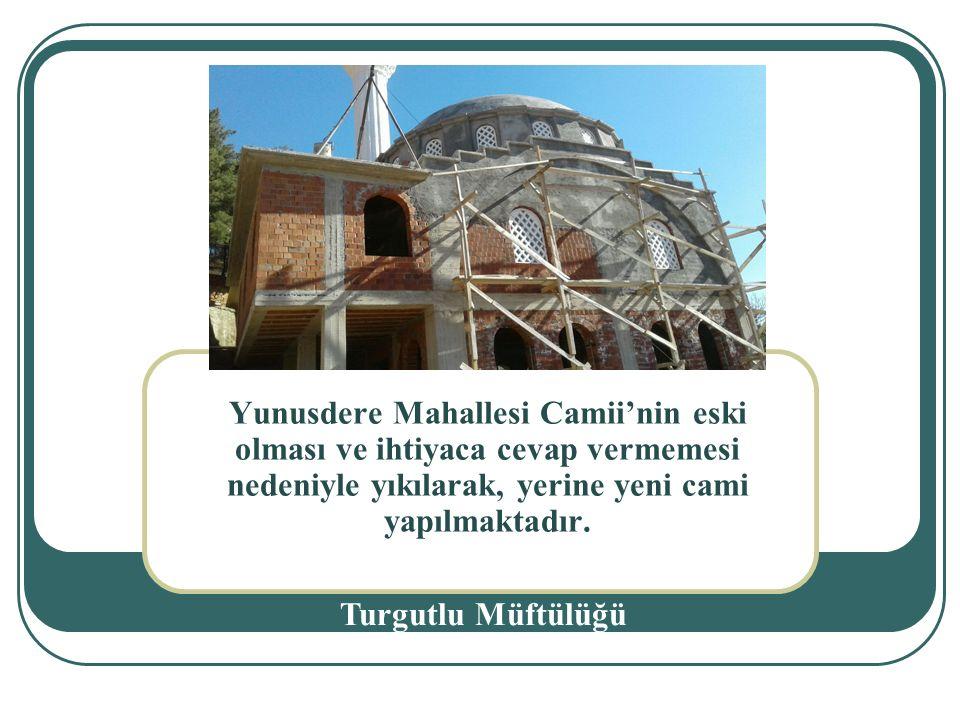 . Yunusdere Mahallesi Camii'nin eski olması ve ihtiyaca cevap vermemesi nedeniyle yıkılarak, yerine yeni cami yapılmaktadır.