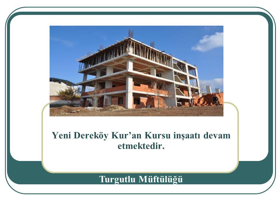 Yeni Dereköy Kur'an Kursu inşaatı devam etmektedir.