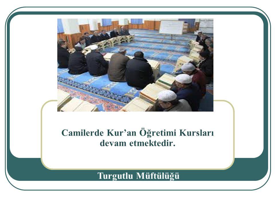 Camilerde Kur'an Öğretimi Kursları devam etmektedir.