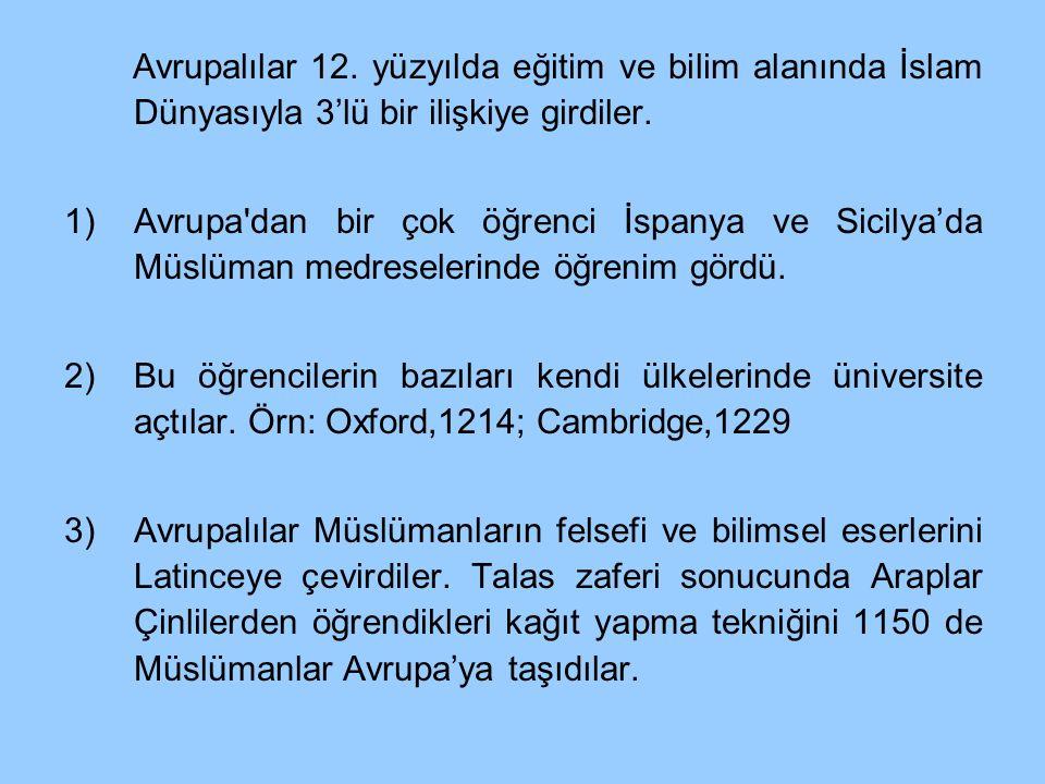 Avrupalılar 12. yüzyılda eğitim ve bilim alanında İslam Dünyasıyla 3'lü bir ilişkiye girdiler.
