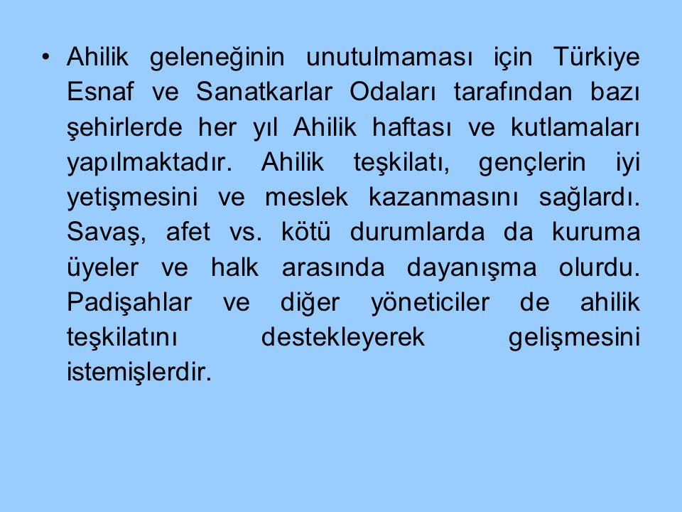 Ahilik geleneğinin unutulmaması için Türkiye Esnaf ve Sanatkarlar Odaları tarafından bazı şehirlerde her yıl Ahilik haftası ve kutlamaları yapılmaktadır.