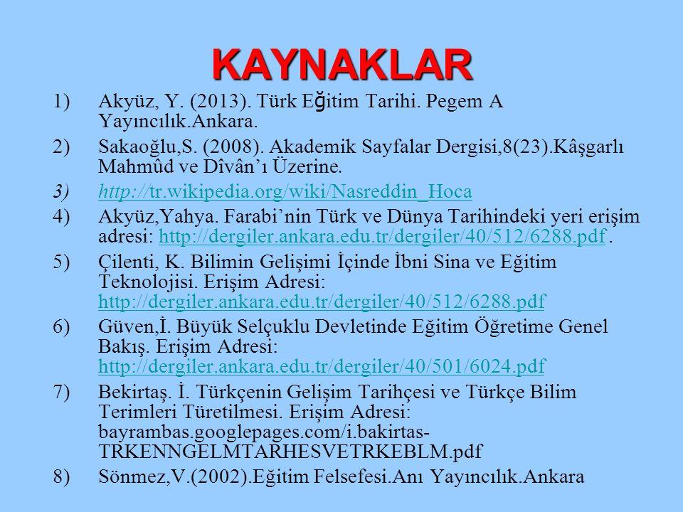 KAYNAKLAR Akyüz, Y. (2013). Türk Eğitim Tarihi. Pegem A Yayıncılık.Ankara.