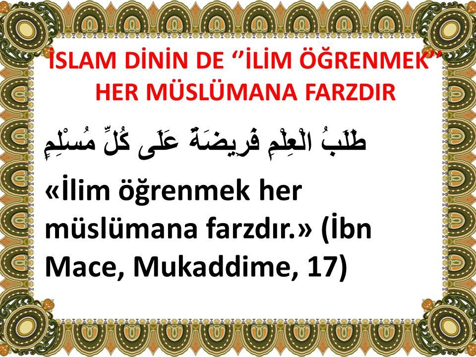 İSLAM DİNİN DE ''İLİM ÖĞRENMEK'' HER MÜSLÜMANA FARZDIR