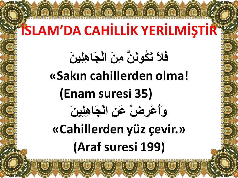 İSLAM'DA CAHİLLİK YERİLMİŞTİR