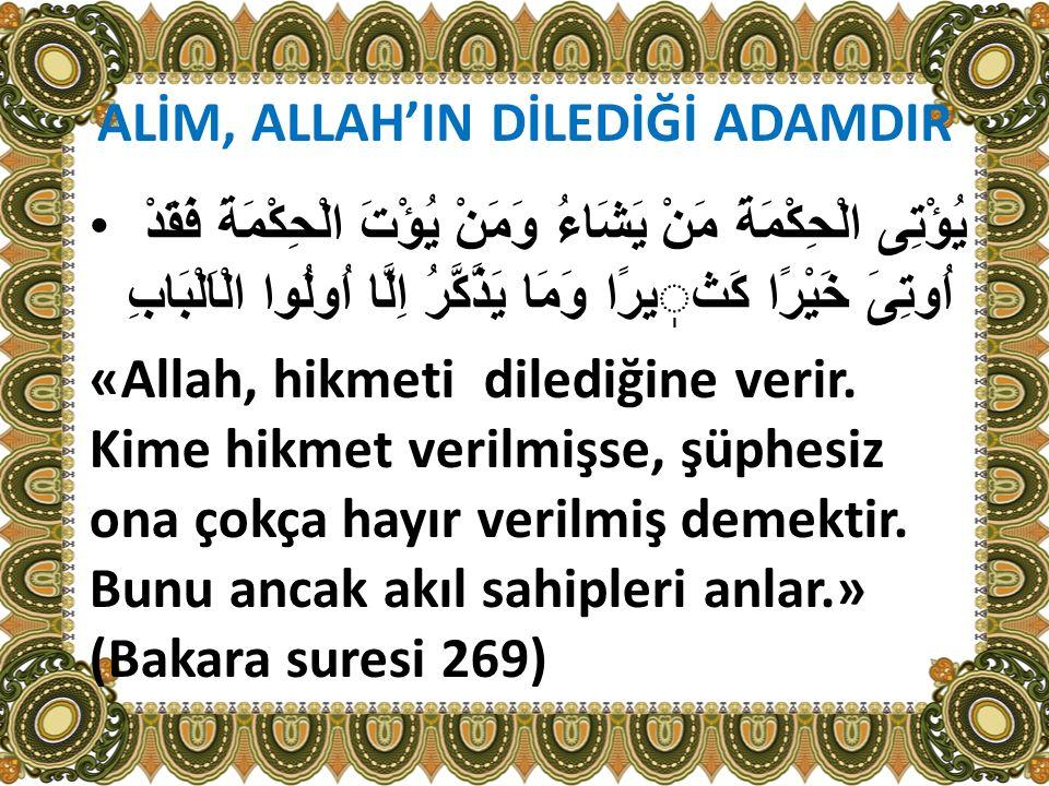 ALİM, ALLAH'IN DİLEDİĞİ ADAMDIR