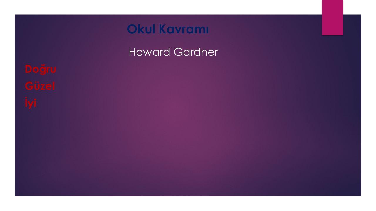 Howard Gardner Doğru Güzel İyi