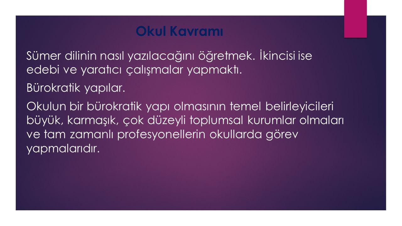 Okul Kavramı Sümer dilinin nasıl yazılacağını öğretmek. İkincisi ise edebi ve yaratıcı çalışmalar yapmaktı.