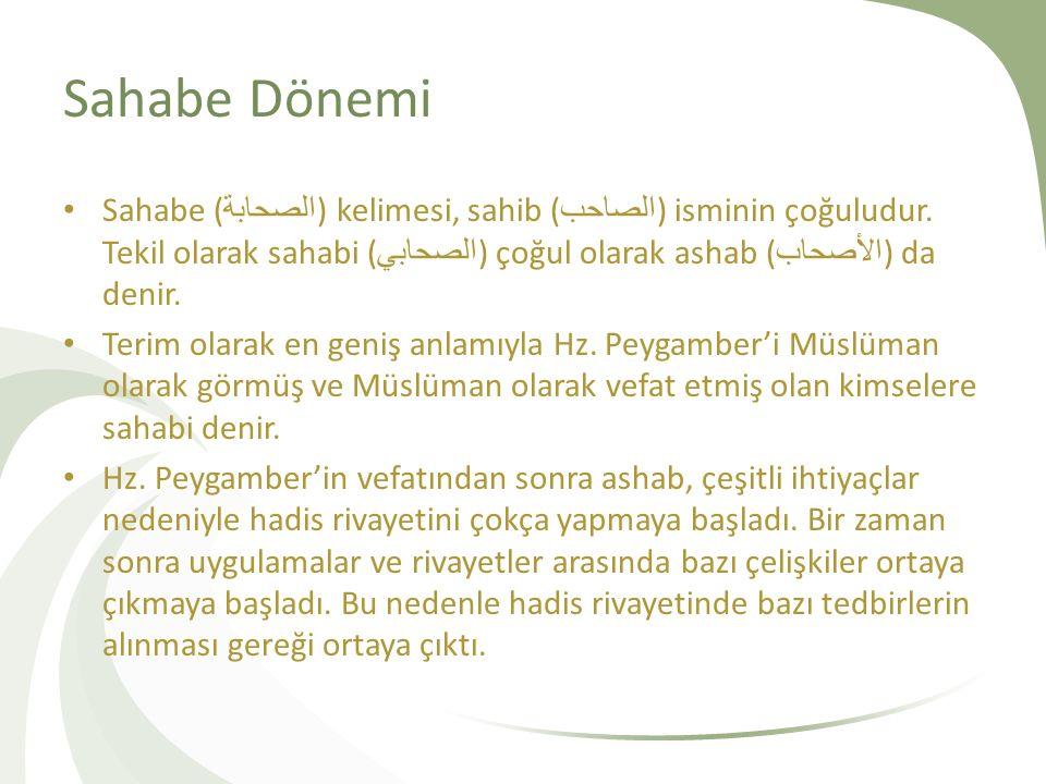Sahabe Dönemi Sahabe (الصحابة) kelimesi, sahib (الصاحب) isminin çoğuludur. Tekil olarak sahabi (الصحابي) çoğul olarak ashab (الأصحاب) da denir.