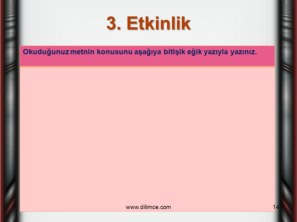3. Etkinlik Okuduğunuz metnin konusunu aşağıya bitişik eğik yazıyla yazınız. www.dilimce.com