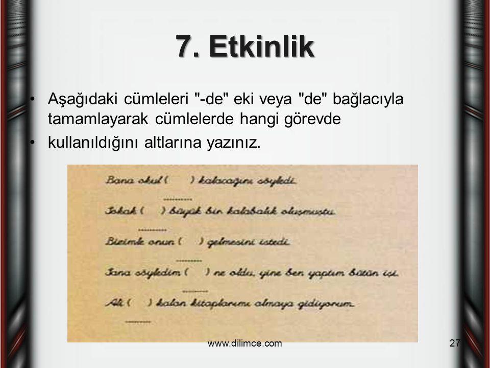 7. Etkinlik Aşağıdaki cümleleri -de eki veya de bağlacıyla tamamlayarak cümlelerde hangi görevde.