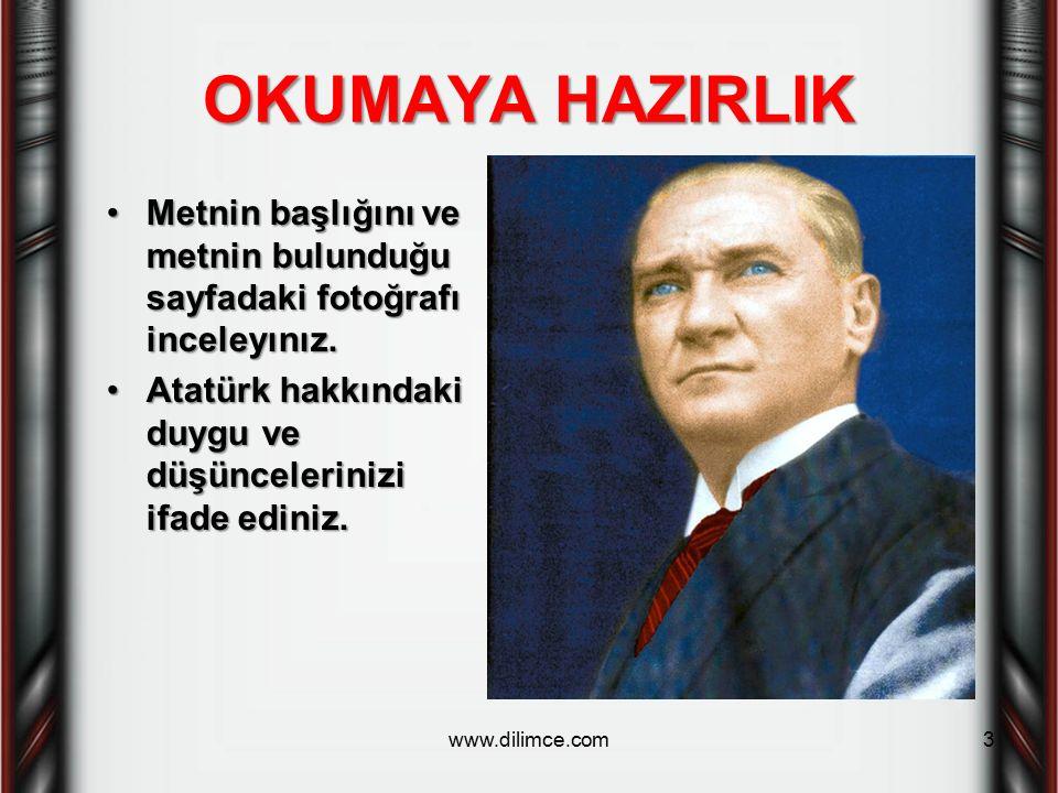 OKUMAYA HAZIRLIK Metnin başlığını ve metnin bulunduğu sayfadaki fotoğrafı inceleyınız. Atatürk hakkındaki duygu ve düşüncelerinizi ifade ediniz.