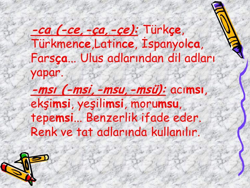-ca (-ce,-ça,-çe): Türkçe, Türkmence,Latince, İspanyolca, Farsça