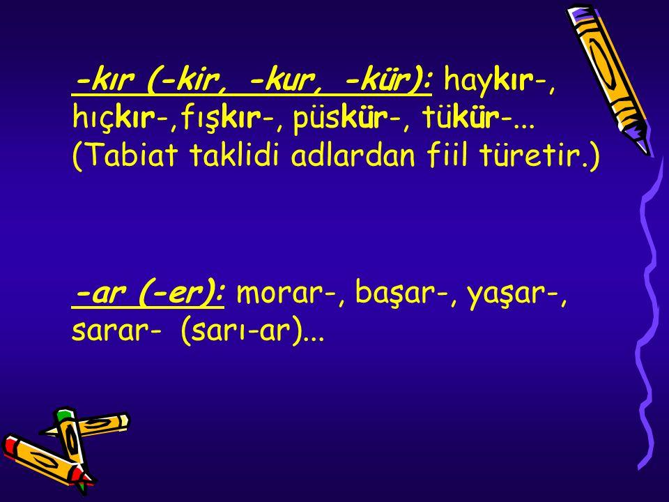 -ar (-er): morar-, başar-, yaşar-, sarar- (sarı-ar)...