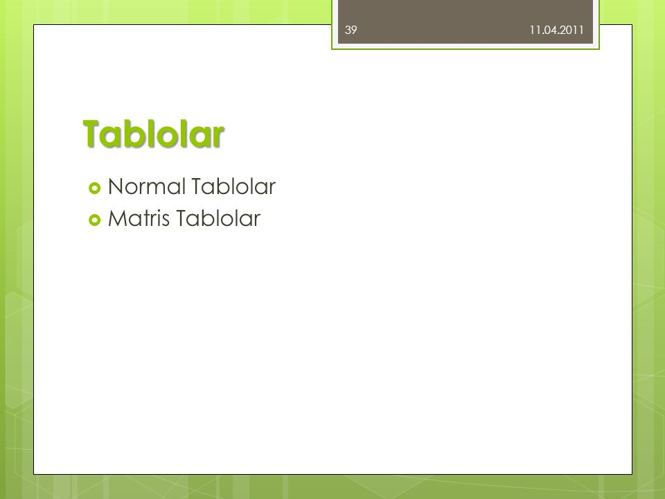 11.04.2011 Tablolar Normal Tablolar Matris Tablolar