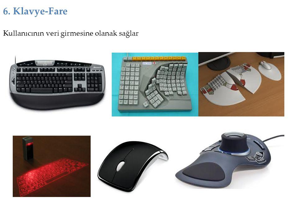 6. Klavye-Fare Kullanıcının veri girmesine olanak sağlar