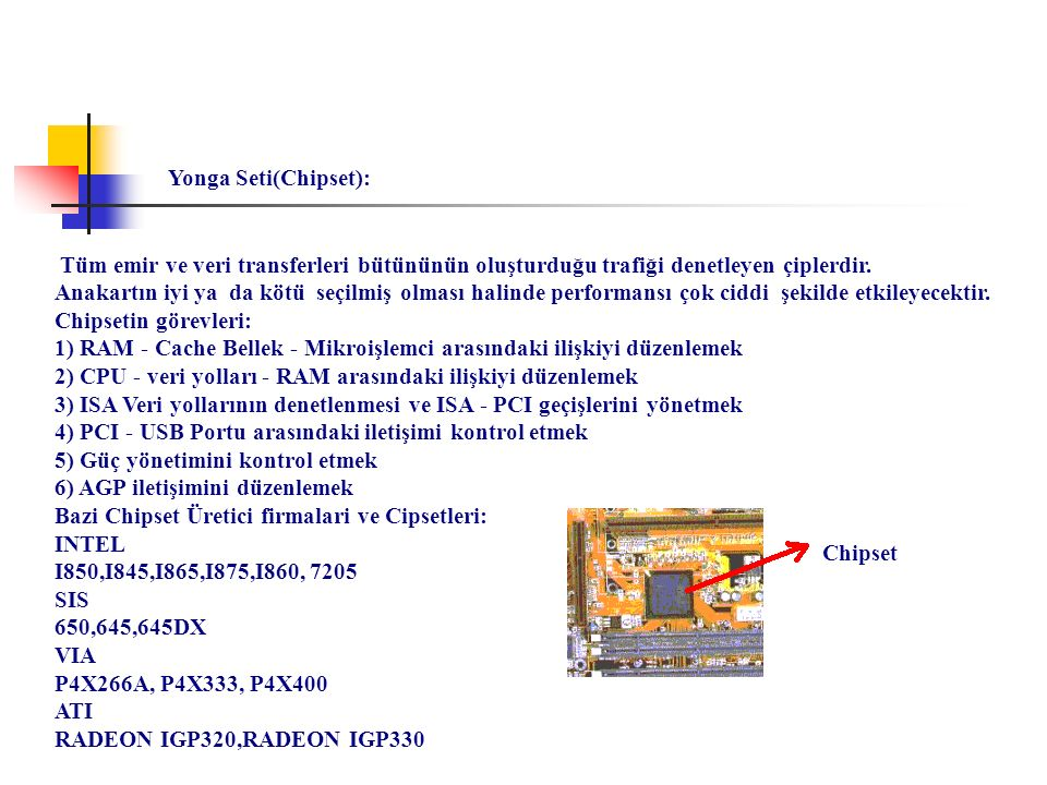 Yonga Seti(Chipset): Tüm emir ve veri transferleri bütününün oluşturduğu trafiği denetleyen çiplerdir.
