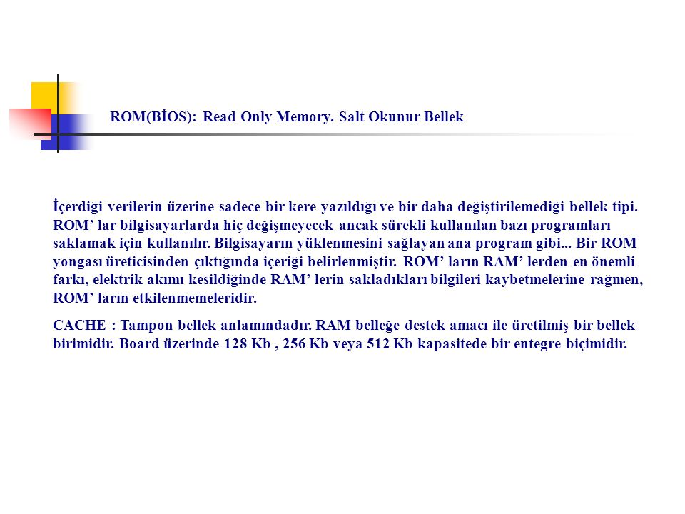 ROM(BİOS): Read Only Memory. Salt Okunur Bellek