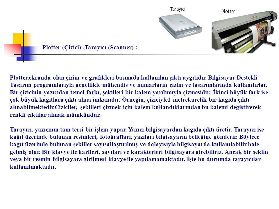Plotter (Çizici) ,Tarayıcı (Scanner) :