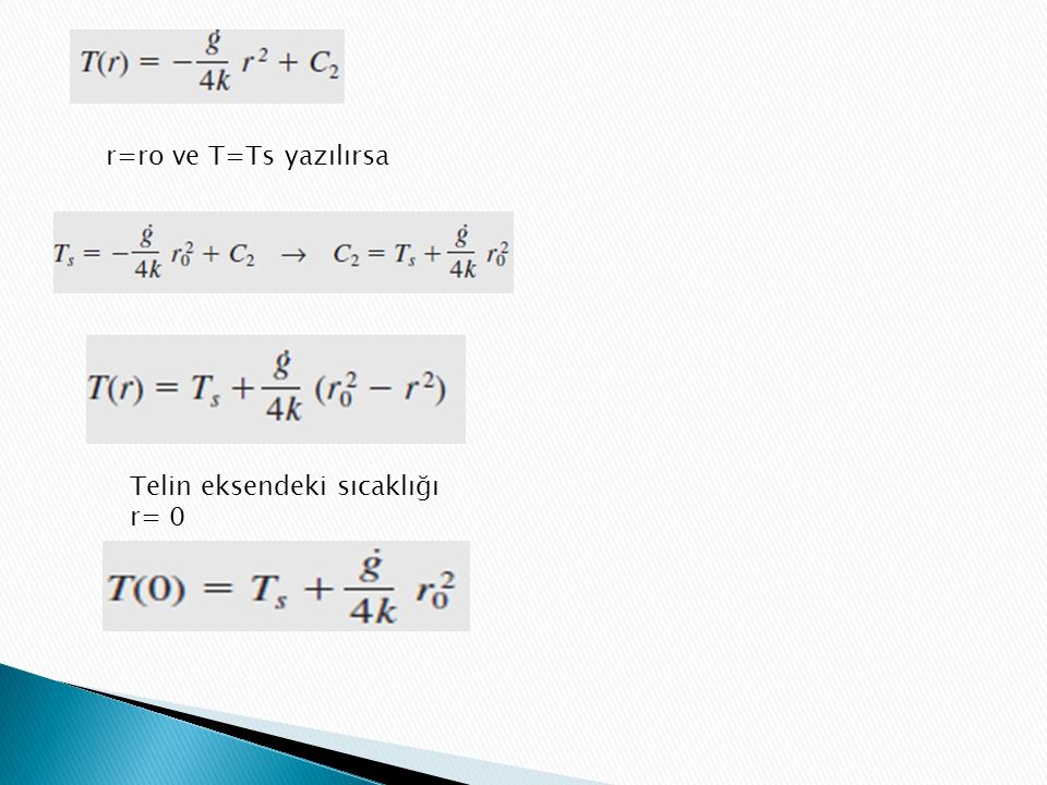 r=ro ve T=Ts yazılırsa Telin eksendeki sıcaklığı r= 0