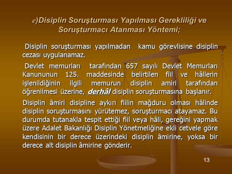e)Disiplin Soruşturması Yapılması Gerekliliği ve Soruşturmacı Atanması Yöntemi;