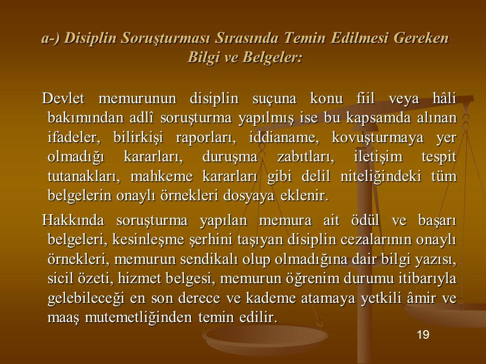a-) Disiplin Soruşturması Sırasında Temin Edilmesi Gereken Bilgi ve Belgeler: