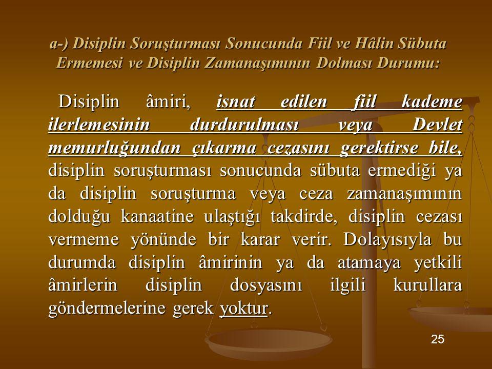 a-) Disiplin Soruşturması Sonucunda Fiil ve Hâlin Sübuta Ermemesi ve Disiplin Zamanaşımının Dolması Durumu: