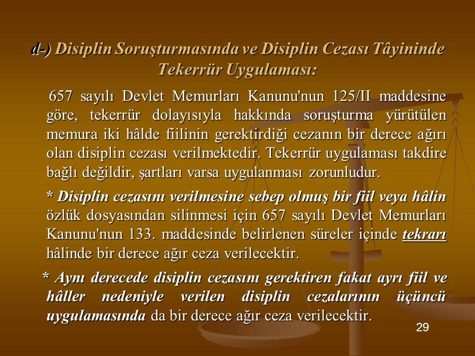 d-) Disiplin Soruşturmasında ve Disiplin Cezası Tâyininde Tekerrür Uygulaması: