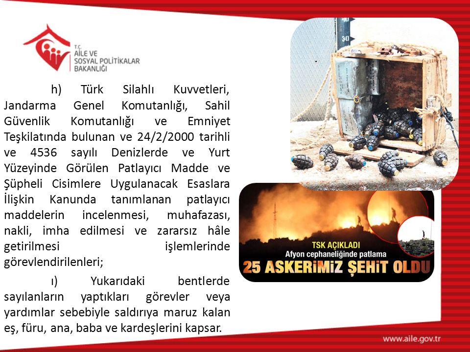 h) Türk Silahlı Kuvvetleri, Jandarma Genel Komutanlığı, Sahil Güvenlik Komutanlığı ve Emniyet Teşkilatında bulunan ve 24/2/2000 tarihli ve 4536 sayılı Denizlerde ve Yurt Yüzeyinde Görülen Patlayıcı Madde ve Şüpheli Cisimlere Uygulanacak Esaslara İlişkin Kanunda tanımlanan patlayıcı maddelerin incelenmesi, muhafazası, nakli, imha edilmesi ve zararsız hâle getirilmesi işlemlerinde görevlendirilenleri;