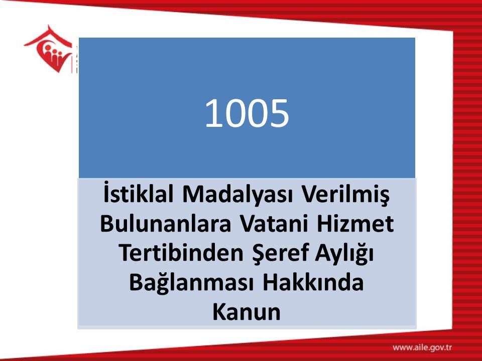 1005 İstiklal Madalyası Verilmiş Bulunanlara Vatani Hizmet Tertibinden Şeref Aylığı Bağlanması Hakkında Kanun.