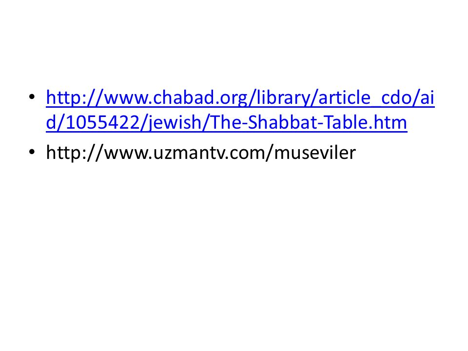 http://www.chabad.org/library/article_cdo/aid/1055422/jewish/The-Shabbat-Table.htm http://www.uzmantv.com/museviler.