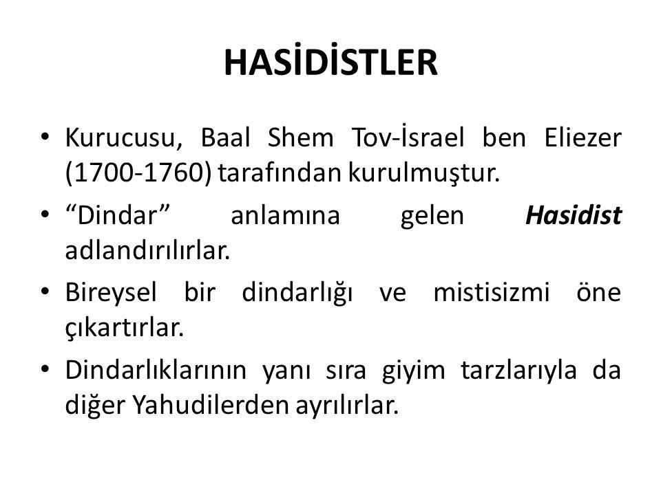 HASİDİSTLER Kurucusu, Baal Shem Tov-İsrael ben Eliezer (1700-1760) tarafından kurulmuştur. Dindar anlamına gelen Hasidist adlandırılırlar.