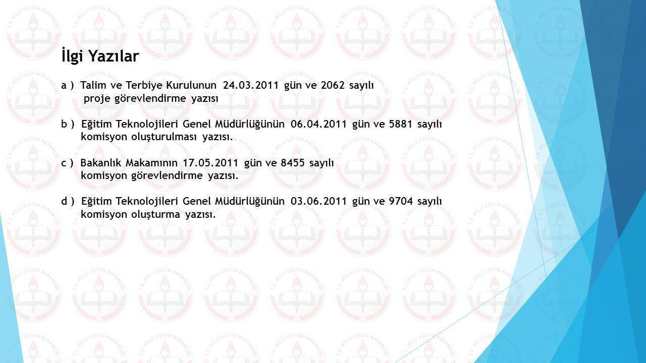 İlgi Yazılar a ) Talim ve Terbiye Kurulunun 24.03.2011 gün ve 2062 sayılı. proje görevlendirme yazısı.