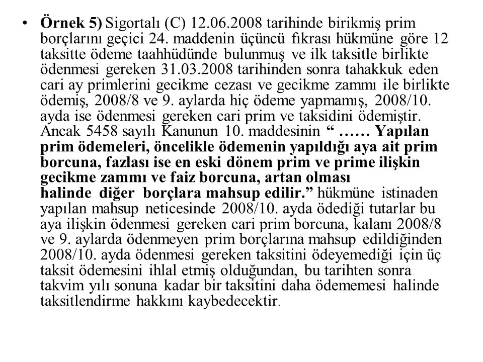 Örnek 5) Sigortalı (C) 12.06.2008 tarihinde birikmiş prim borçlarını geçici 24.