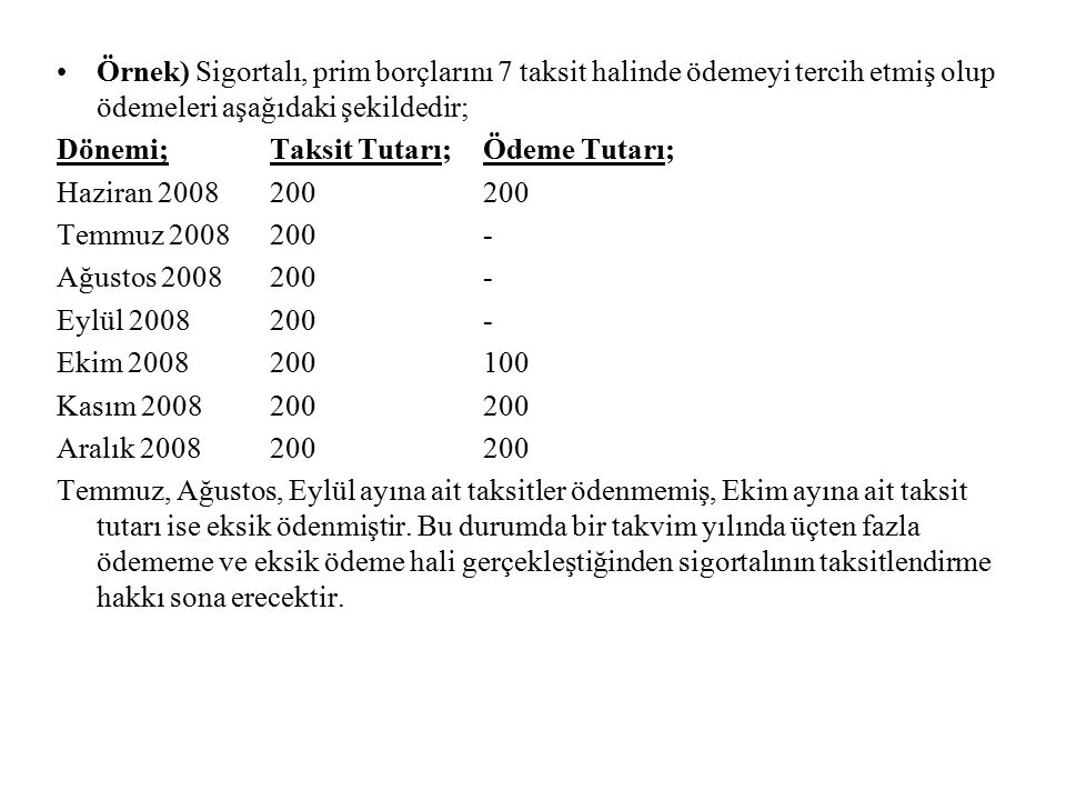 Örnek) Sigortalı, prim borçlarını 7 taksit halinde ödemeyi tercih etmiş olup ödemeleri aşağıdaki şekildedir;